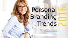 Personal Branding Trends for 2016 - Part 1: Are You Ready To Capitalize On Them? - Forbes