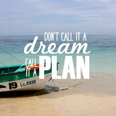 Don't call it a dream. Call it a plan. Don't call it a dream. Call it a plan. Don't call it a dream. Dream Quotes, Life Quotes, Diving Lessons, Health Words, Wanderlust, Travel Alone, Travel Quotes, Time Travel, Travel Inspiration