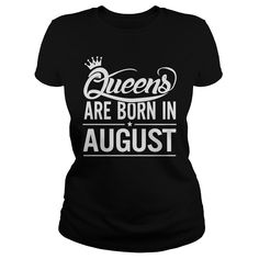 QUEENS ARE BORN in august #QUEENS ARE BORN #month #august. Month t-shirts,Month sweatshirts, Month hoodies,Month v-necks,Month tank top,Month legging.