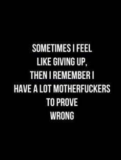 Pardon the language - but this is so the words for the motivation behind my drive. Great Quotes, Quotes To Live By, Be Awesome Quotes, Don't Give Up Quotes, I'm Awesome, Citation Motivation Sport, Motivational Quotes, Funny Quotes, Workout Quotes Inspirational