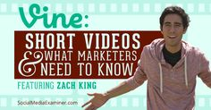 Vine: Short Videos and What Marketers Need to Know | Do you want to know more about Vine video? Are you wondering how brands and businesses can successfully market with Vine video? To explore how to use Vine short video on Twitter, I interview Zach King for this episode of the Social Media Marketing podcast. | #socialmedia #video #vine