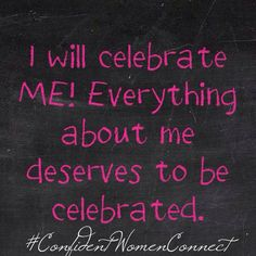 "Daily Affirmation: I will celebrate ""ME"". #ConfidentWomenConnect"