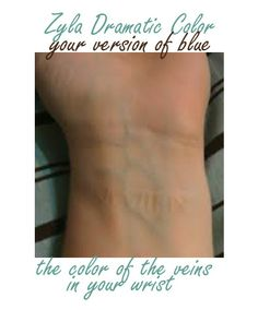 """3. Dramatic (Your version of """"blue,"""" from the veins in your wrist)"""