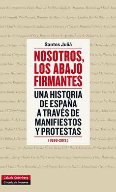 Nosotros, los abajo firmantes : una historia de España a través de manifiestos y protestas (1896-2013) / Santos Juliá.    Galaxia Gutenberg, 2014