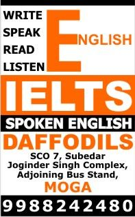 IELTS Coaching in Moga,IELTS Institute in Moga,Daffodils English Academy in Moga,Daffodils Best IELTS Institute in Moga,Spoken English Course in Moga,Daffodils IELTS Free Demo Class in Moga,IELTS Course in Moga  Contact Address:- Daffodils Study Abroad, 4th Floor,Midas Corporate Park,Nr Bus Stand,Above UkVFS,Jalandhar.9216509238 PinCode: 144001