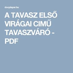 A TAVASZ ELSŐ VIRÁGAI CIMŰ TAVASZVÁRÓ - PDF Spring Theme, Elsa, Learning, Free, Picasa, Projects, Studying, Teaching, Onderwijs