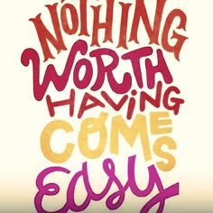 Nothing worth having comes easy life quotes quotes quote life life lessons inspiration
