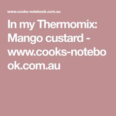 Mangoes plus custard - what more could you want in summer! An easy Thermomix mango custard recipe Mango Custard Recipe, Custard Recipes, Notebook, Cooking, Thermomix, Cucina, Pudding Recipes, Kochen, Cuisine