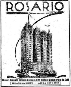 """""""Rosário, o mais luxuoso cinema no mais alto edifício da América do Sul. Sensacional estreia ainda este mês"""". 22 de agosto de 1929  http://blogs.estadao.com.br/reclames-do-estadao/2010/10/03/cine-rosario-no-martinelli/"""