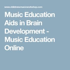 Music Education Aids in Brain Development - Music Education Online