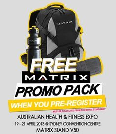 PRE-REGISTER for the Matrix Fitness Stand at The 2013 Australian Health  Fitness Expo then pick up your FREE PROMO PACK at stand V50! #ad