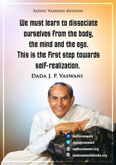 We must learn to dissociate ourselves from the body, the mind and the ego.This is the first step towards self-realization. -Dada J.P Vaswani #dadajpvaswani #quotes
