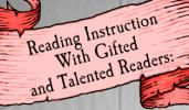 """""""Reading Instruction with Gifted and Talented Readers:  A Series of Unfortunate Events or a Sequence of Auspicious Results?"""" by Patricia F. Wood.     Article describes the """"unfortunate"""" scenario in which some gifted readers find themselves when appropriate differentiation for all readers does not occur.  The article aims to provide instructional ideas for teachers of reading, who often receive more training in working with average and struggling readers than with gifted readers."""