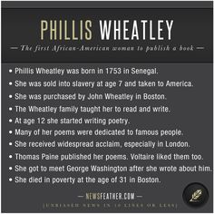 Phillis Wheatley was born in Africa, sold into slavery in Boston, and became the first black woman to publish a book and make a living writing poetry.