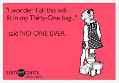 'I wonder if all this will fit in my Thirty-One bag...' -said NO ONE EVER.  www.mythirtyone.com/ilovebags12