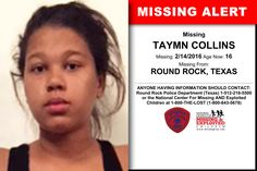 TAYMN COLLINS, Age Now: 16, Missing: 02/14/2016. Missing From ROUND ROCK, TX. ANYONE HAVING INFORMATION SHOULD CONTACT: Round Rock Police Department (Texas) 1-512-218-5500.