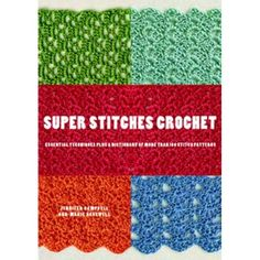 Super Stitches Crochet: Essential Techniques Plus a Dictionary of more than 180 Stitch Patterns: Jennifer Campbell, Ann-Marie Bakewell: Amazon.com: Books