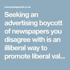Seeking an advertising boycott of newspapers you disagree with is an illiberal way to promote liberal values – Press Gazette