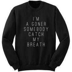 I'm a Goner Somebody Catch My Breath Twenty One Pilots Goner Band... ($24) ❤ liked on Polyvore featuring tops, hoodies, sweatshirts, shirts, black, women's clothing, crew neck sweatshirts, roll up shirt, vinyl shirt and long sweatshirt