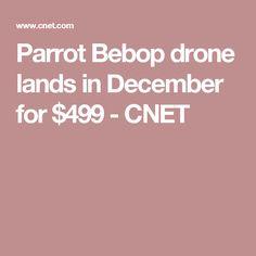 Parrot Bebop drone lands in December for $499 - CNET