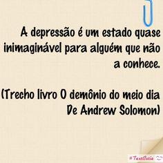 A depressão é um estado quase inimaginável para alguém que não a conhece.  Trecho livro #Odemôniodomeiodia De #AndrewSolomon