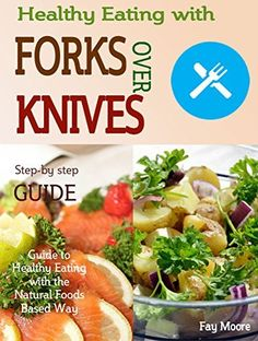 Healthy Eating with Forks Over Knives: Guide to Healthy Eating with the Natural Foods by Based Way, http://www.amazon.co.uk/dp/B013W4XI68/ref=cm_sw_r_pi_dp_vu1rwb07CYW30