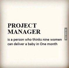 Project Manager es una persona que cree que 9 mujeres pueden dar a luz a un bebé en 1 mes