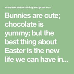 Thoughts on Easter About Easter, New Life, Bunnies, Bible Verses, Nature Photography, Christ, Death, Trees, Inspirational Quotes