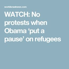 WATCH: No protests when Obama 'put a pause' on refugees