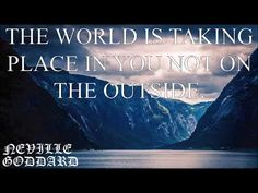 NEVILLE GODDARD - THE WORLD IS TAKING PLACE IN YOU.   THE LAW OF ATTRACTION HOW TO. - YouTube Neville Goddard, Spoken Word, Law Of Attraction, Things To Think About, Self, Positivity, Thoughts, Shit Happens, World