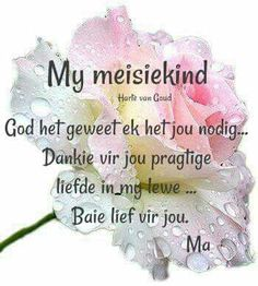 Dankie vir jou pragtige liefde in my lewe. Mothers Quotes To Children, Mom Quotes From Daughter, To My Daughter, Daughters, Special Words, Special Quotes, Birthday Wishes For Daughter, Afrikaanse Quotes, Goeie Nag