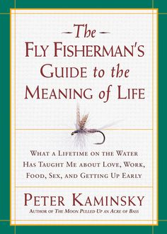The Fly Fisherman's Guide to the Meaning of Life: What a Lifetime on the Water Has Taught Me about Love, Work, Food, Sex, and Getting up Early on Scribd