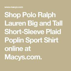 Shop Polo Ralph Lauren Big and Tall Short-Sleeve Plaid Poplin Sport Shirt online at Macys.com.