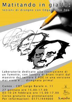 MATITANDO IN GIALLO Lezioni di disegno con Edgar Allan Poe Laboratorio per ragazzi di I-II-III superiore a cura di Fabio Secco in collaborazione con Tiziana Parisi. 27 gennaio, 3-10-24 febbraio ore 15-17 CDT, Centro di Documentazione Territoriale (largo Barale 11) - Biblioteca del Progetto Adolescenti  http://www.comune.cuneo.gov.it/news/dettaglio/periodo/2015/01/14/matitando-in-giallo-lezioni-di-disegno-con-edgar-allan-poe.html