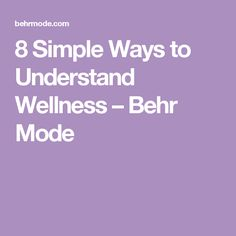 8 Simple Ways to Understand Wellness – Behr Mode