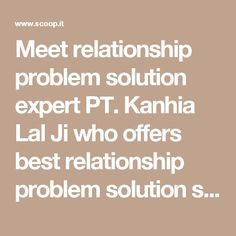 Meet relationship problem solution expert PT. Kanhia Lal Ji who offers best relationship problem solution services that help you to lead a healthy relation. Contact: +91 81464-16478. http://www.no1vashikaran.com/relationship-problem-solution.php #RelationshipProblemSolution #RelationshipProblemSolutionSpecialist #RelationshipProblemSolutionAstrology #RelationshipProblemSolutioninIndia