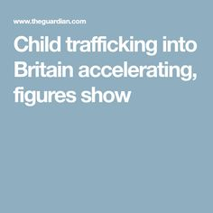 Child trafficking into Britain accelerating, figures show Teenagers, Britain, English, Children, Young Children, Boys, Teen, Kids, English Language