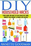 Free Kindle Book -  [Crafts & Hobbies & Home][Free] DIY Household Hacks: Your Guide On How To Save Massive Time, Energy and Money & Make Life Easier - 155 tips + 41 recipes (The Best Lifehacks) Check more at http://www.free-kindle-books-4u.com/crafts-hobbies-homefree-diy-household-hacks-your-guide-on-how-to-save-massive-time-energy-and-money-make-life-easier-155-tips-41-recipes-the-best-lifehacks/