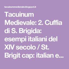 Tacuinum Medievale: 2. Cuffia di S. Brigida: esempi italiani del XIV secolo / St. Brigit cap: italian examples in 14th century