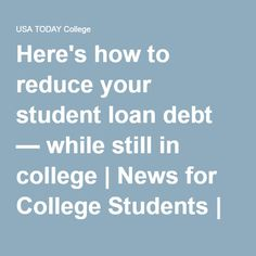 Here's how to reduce your student loan debt — while still in college | News for College Students | USA TODAY College