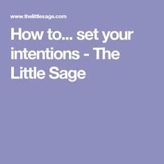 How to... set your intentions - The Little Sage