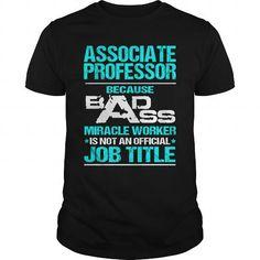 ASSOCIATE PROFESSOR Because BADASS Miracle Worker Isn't An Official Job Title T Shirts, Hoodies. Get it now ==► https://www.sunfrog.com/LifeStyle/ASSOCIATE-PROFESSOR-BADASS-T3-Black-Guys.html?57074 $22.99