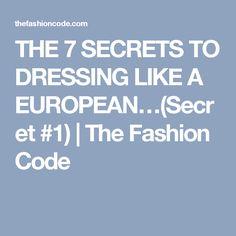 THE 7 SECRETS TO DRESSING LIKE A EUROPEAN…(Secret #1) | The Fashion Code