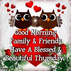 Good morning, family and friends. I love you.