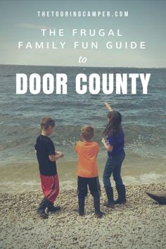 Planning a visit to Door County, Wisconsin? Here's our round up of family-friendly activities that won't drain your wallet.