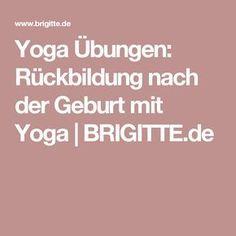 Yoga Übungen: Rückbildung nach der Geburt mit Yoga   BRIGITTE.de