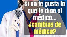 Si no te gusta lo que te dice el médico ¿Cambias de Médico?