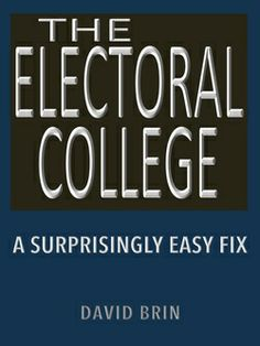 The Electoral College: A Surprisingly Easy Fix David Brin, Election Day, Founding Fathers, Constitution, 21st Century, Politics, College, Future, Easy