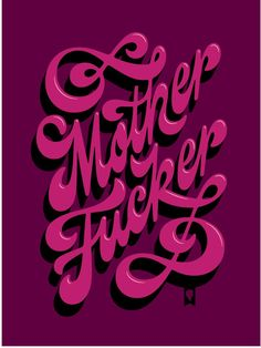 Mother Fucker by Jessica Hische Words Quotes, Me Quotes, Funny Quotes, Sayings, Swag Quotes, Vinyl Quotes, Qoutes, Boss Bitch Quotes, Badass Quotes