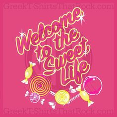 Welcome to the sweet life! Candy shop theme. Bid Day, Recruitment, and Rush Shirts. Call us Today! 800-644-3066